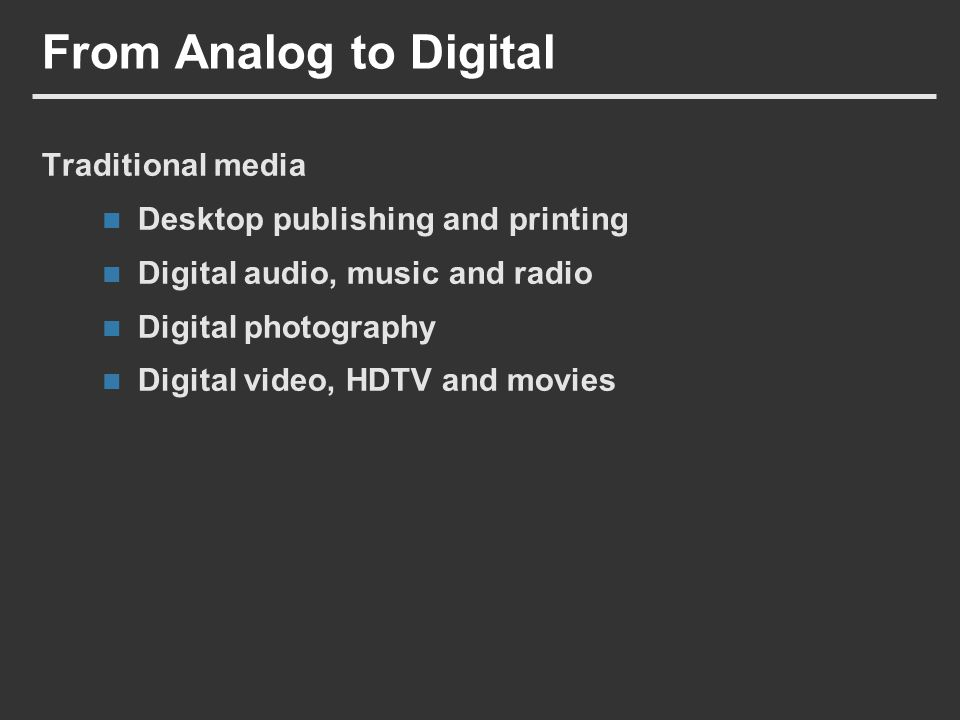 Traditional media Desktop publishing and printing Digital audio, music and radio Digital photography Digital video, HDTV and movies