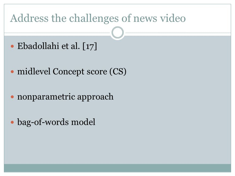 Address the challenges of news video Ebadollahi et al. [17] midlevel Concept score (CS) nonparametric approach bag-of-words model