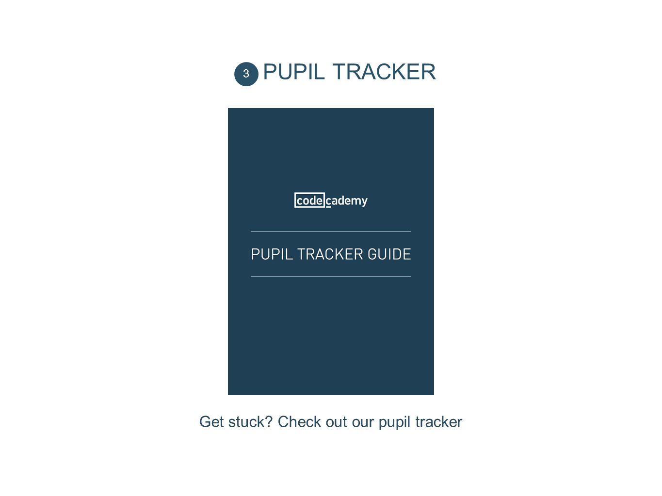 3 PUPIL TRACKER Get stuck? Check out our pupil tracker