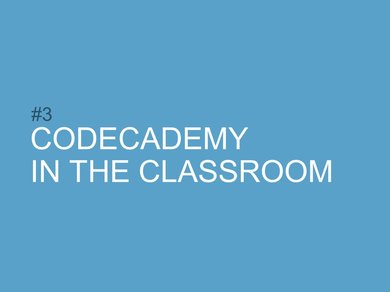 CODECADEMY IN THE CLASSROOM #3