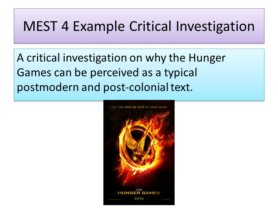 MEST 4 Example Critical Investigation A critical investigation on why the Hunger Games can be perceived as a typical postmodern and post-colonial text