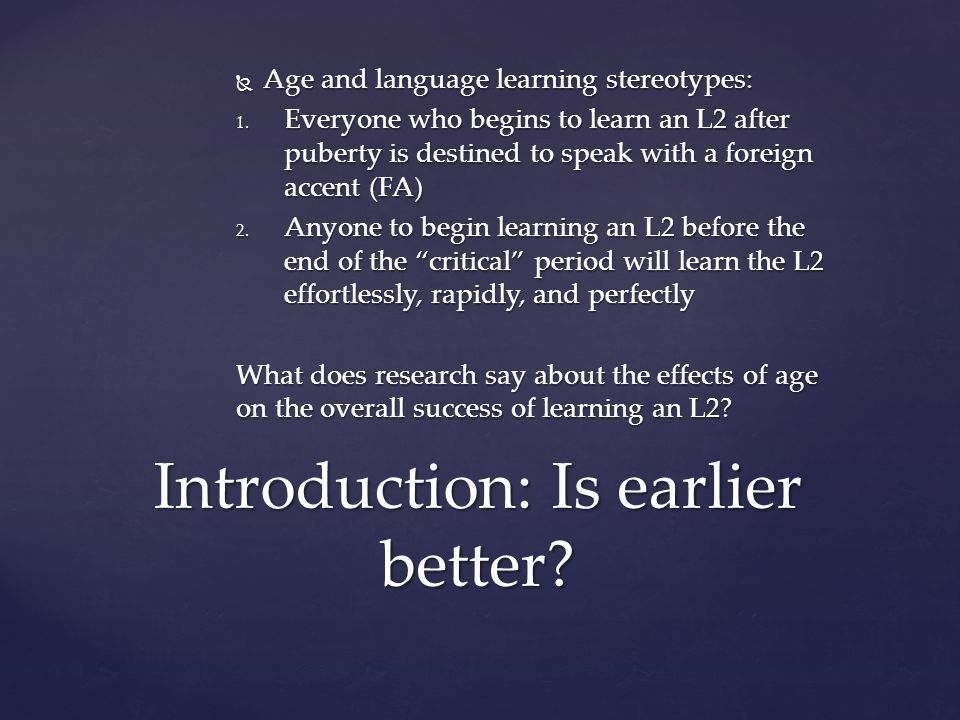  age refers to the chronological age at which L2 learning begins  Age of L2 learning= age of arrival (AOA) in the host country  AOA 1.