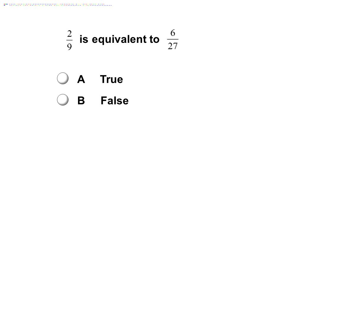 is equivalent to A True B False