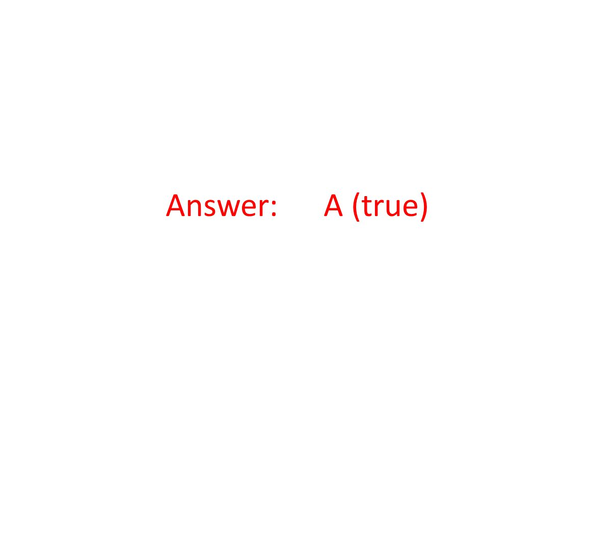 Answer: A (true)