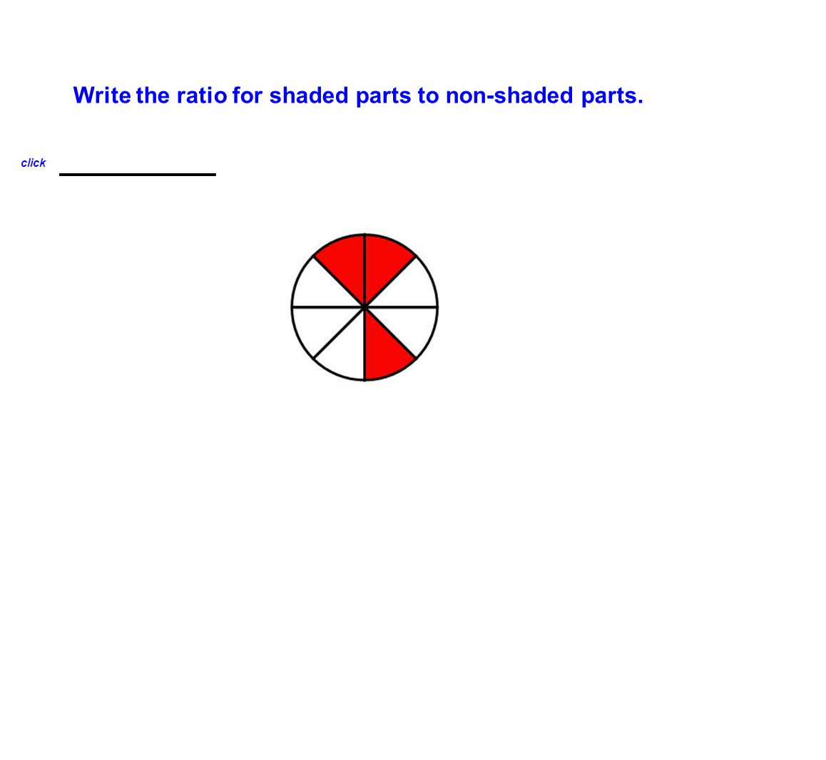 Write the ratio for shaded parts to non-shaded parts. 3 : 5 click
