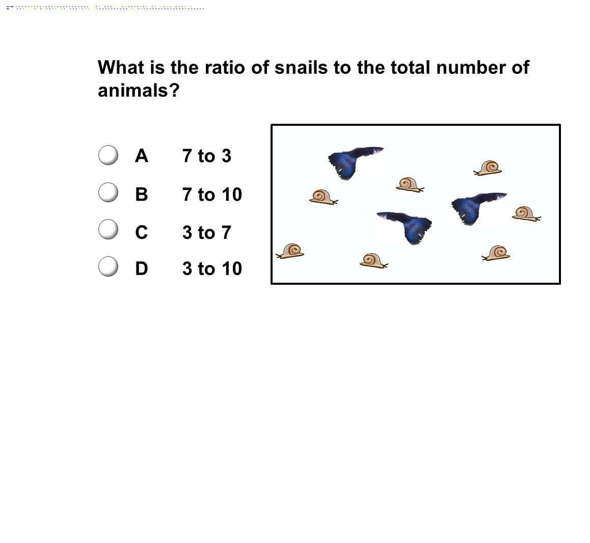 What is the ratio of snails to the total number of animals? A7 to 3 B7 to 10 C3 to 7 D3 to 10
