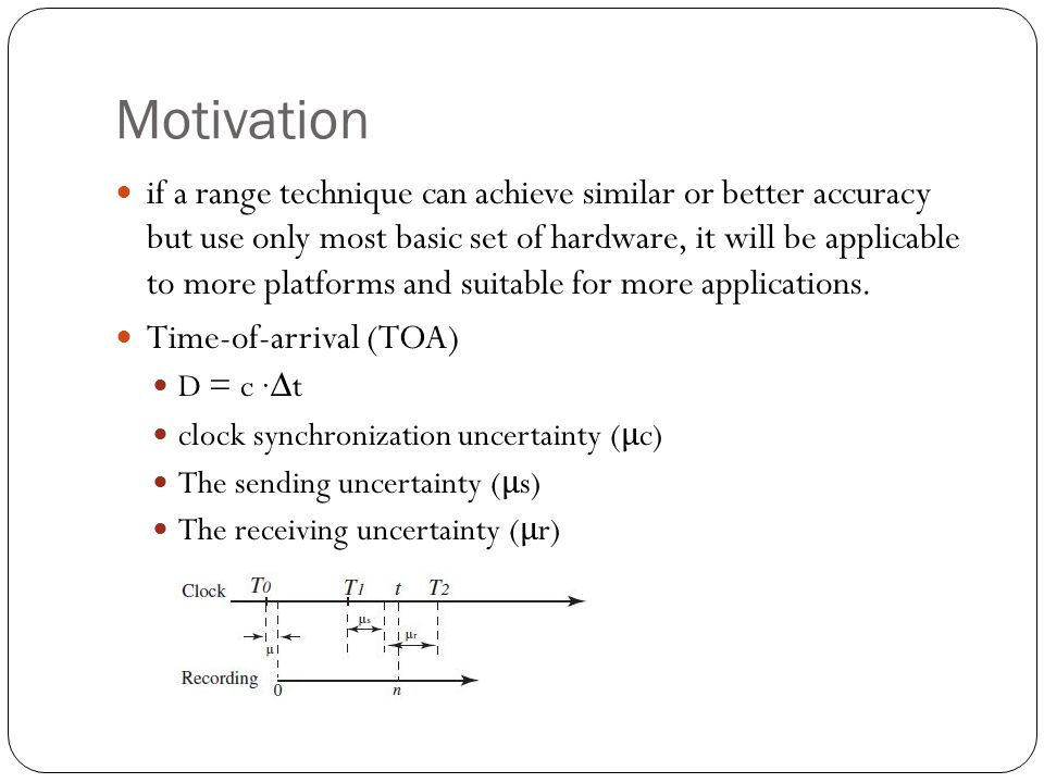 Motivation if a range technique can achieve similar or better accuracy but use only most basic set of hardware, it will be applicable to more platforms and suitable for more applications.