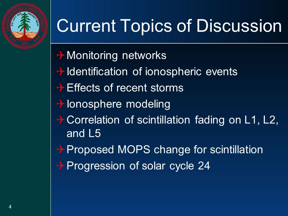 4 Current Topics of Discussion  Monitoring networks  Identification of ionospheric events  Effects of recent storms  Ionosphere modeling  Correlation of scintillation fading on L1, L2, and L5  Proposed MOPS change for scintillation  Progression of solar cycle 24