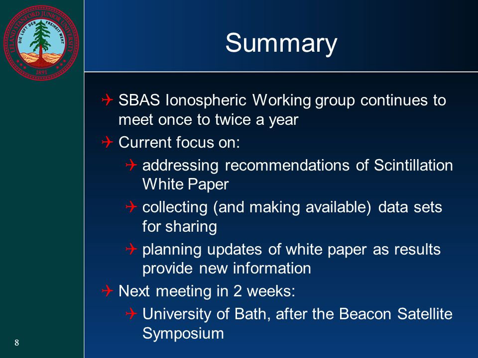 8 Summary  SBAS Ionospheric Working group continues to meet once to twice a year  Current focus on:  addressing recommendations of Scintillation White Paper  collecting (and making available) data sets for sharing  planning updates of white paper as results provide new information  Next meeting in 2 weeks:  University of Bath, after the Beacon Satellite Symposium