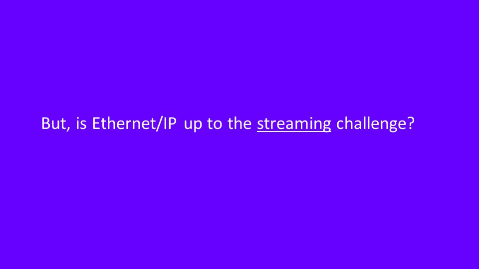 But, is Ethernet/IP up to the streaming challenge