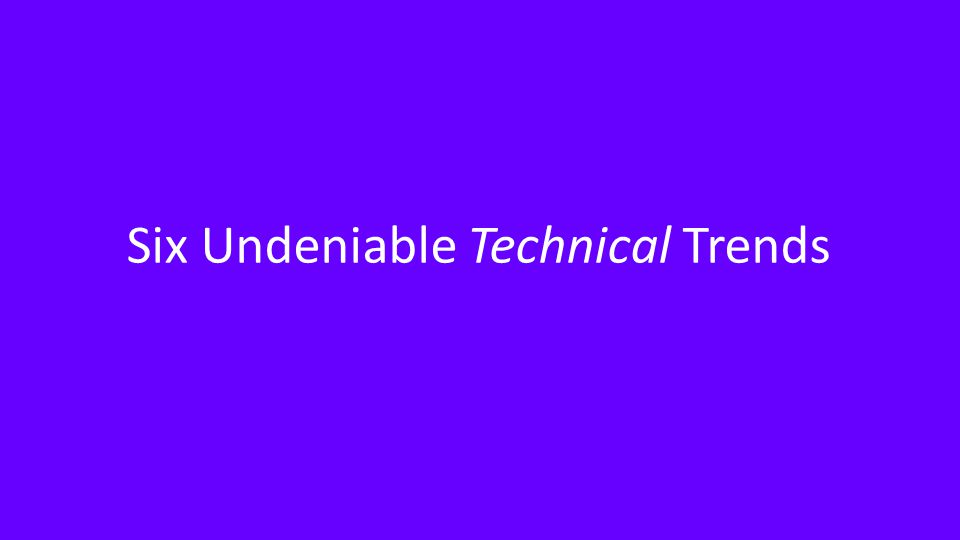 Six Undeniable Technical Trends