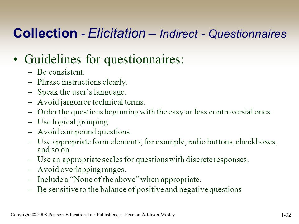Copyright © 2008 Pearson Education, Inc. Publishing as Pearson Addison-Wesley 1-32 Collection - Elicitation – Indirect - Questionnaires Guidelines for