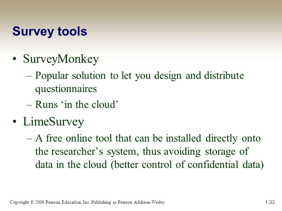 Copyright © 2008 Pearson Education, Inc. Publishing as Pearson Addison-Wesley Survey tools SurveyMonkey –Popular solution to let you design and distri