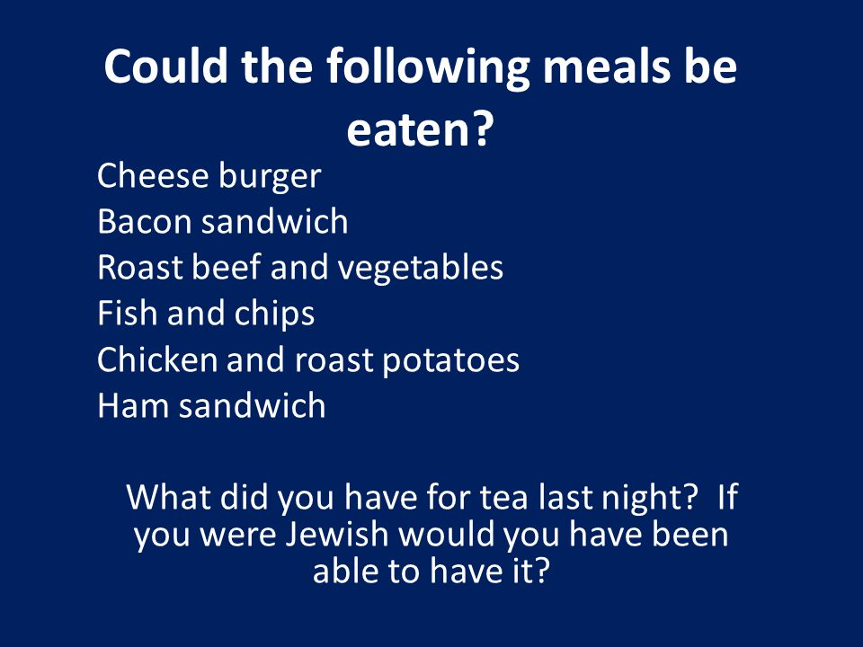 Could the following meals be eaten.