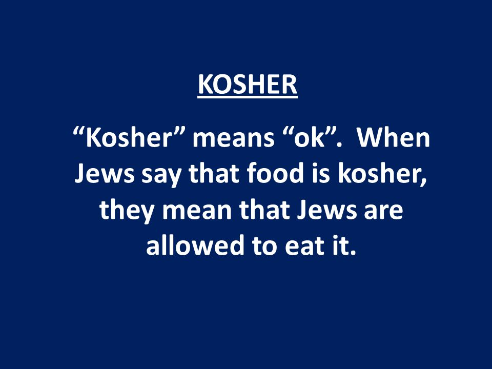 KOSHER Kosher means ok .