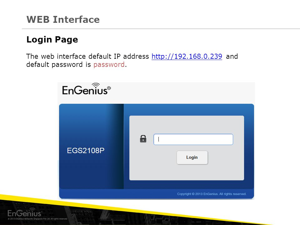 WEB Interface The web interface default IP address http://192.168.0.239 andhttp://192.168.0.239 default password is password.