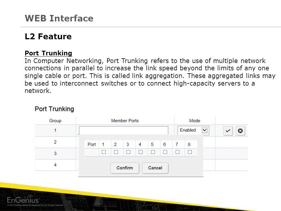 L2 Feature Port Trunking In Computer Networking, Port Trunking refers to the use of multiple network connections in parallel to increase the link spee