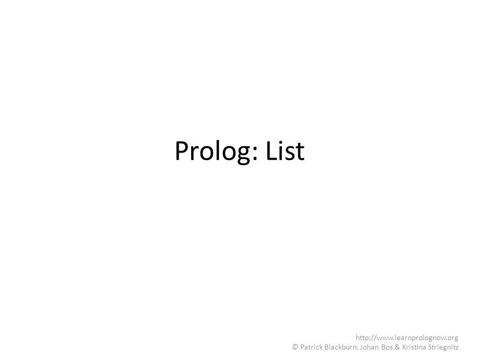 Prolog: List http://www.learnprolognow.org © Patrick Blackburn, Johan Bos & Kristina Striegnitz