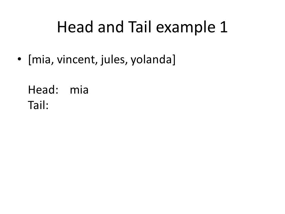 Head and Tail example 1 [mia, vincent, jules, yolanda] Head: mia Tail: