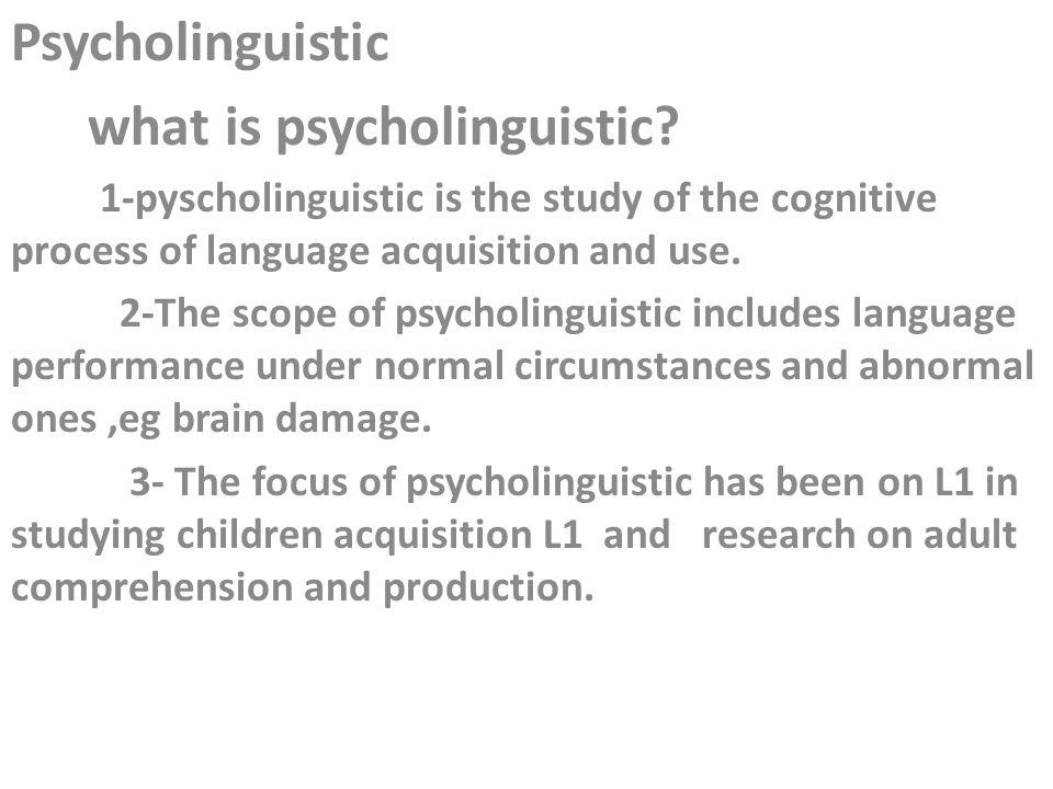 Psycholinguistic what is psycholinguistic.