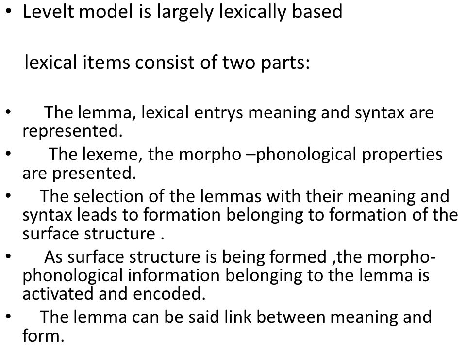 The lemma/lexeme distinction figures in most theories of the language.We are not sure how this matching takes place and where Evidence for this distinction comes form occurring speech errors, aphasia top of the tongue phenomena.