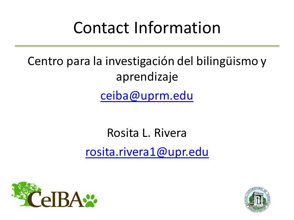 Contact Information Centro para la investigación del bilingüismo y aprendizaje ceiba@uprm.edu Rosita L.