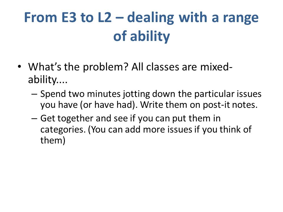 From E3 to L2 – dealing with a range of ability What's the problem.