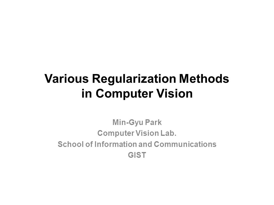 Various Regularization Methods in Computer Vision Min-Gyu Park Computer Vision Lab.
