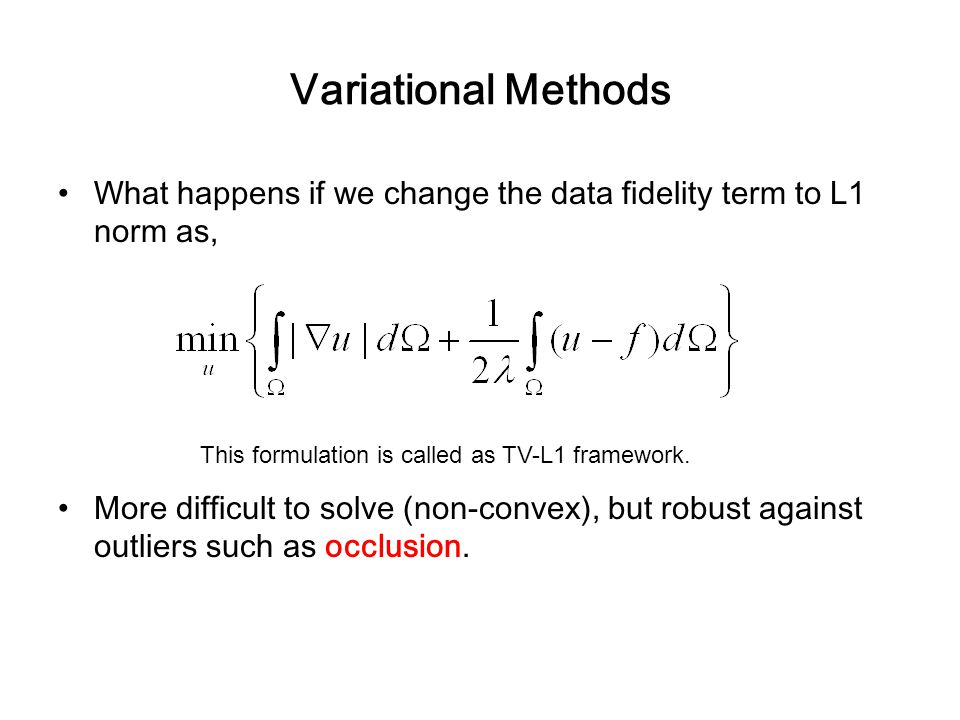 Variational Methods What happens if we change the data fidelity term to L1 norm as, More difficult to solve (non-convex), but robust against outliers such as occlusion.