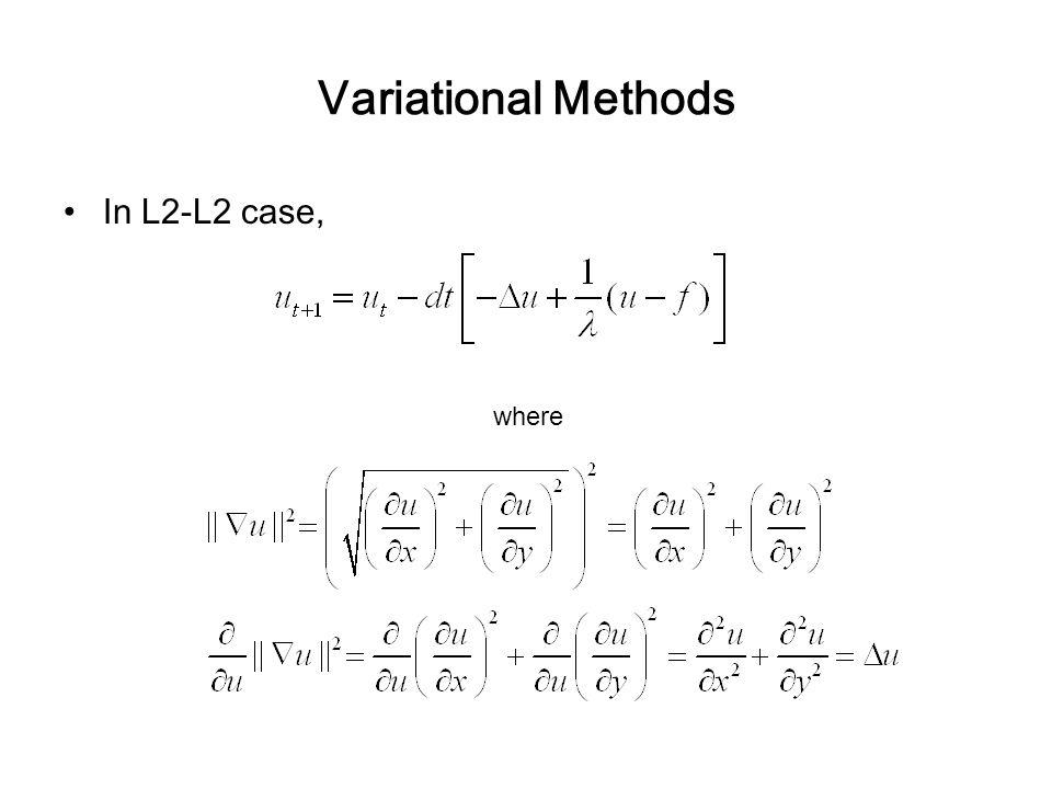 Variational Methods In L2-L2 case, where