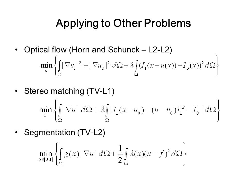 Applying to Other Problems Optical flow (Horn and Schunck – L2-L2) Stereo matching (TV-L1) Segmentation (TV-L2)