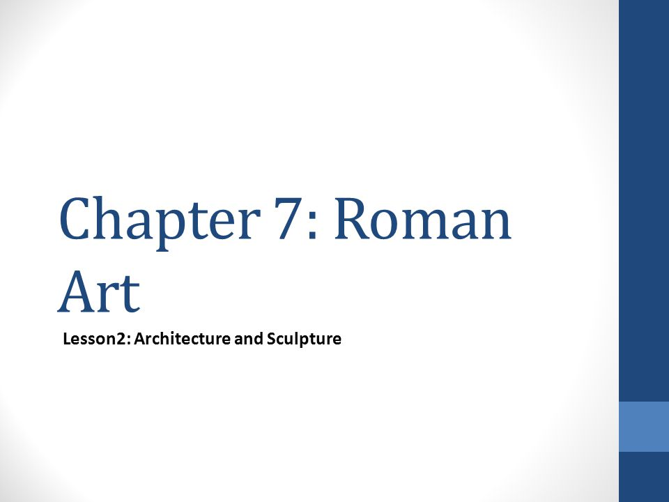 Chapter 7: Roman Art Lesson2: Architecture and Sculpture