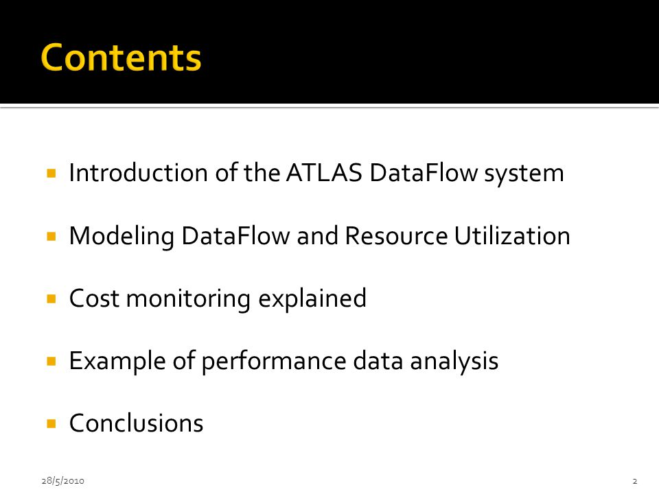  Introduction of the ATLAS DataFlow system  Modeling DataFlow and Resource Utilization  Cost monitoring explained  Example of performance data analysis  Conclusions 28/5/20102
