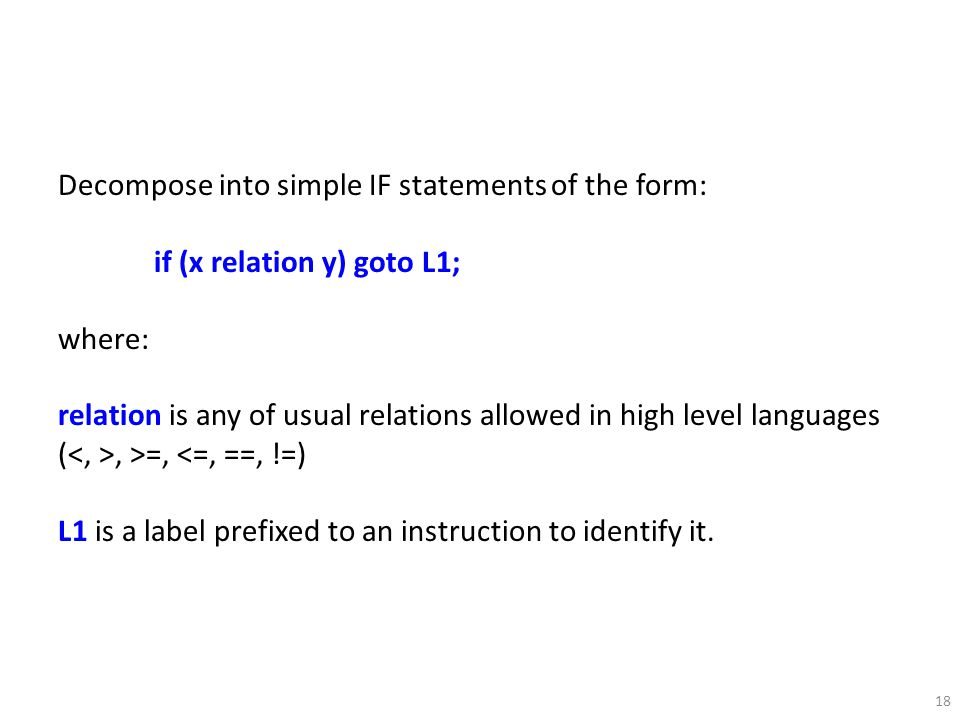 18 Decompose into simple IF statements of the form: if (x relation y) goto L1; where: relation is any of usual relations allowed in high level languag