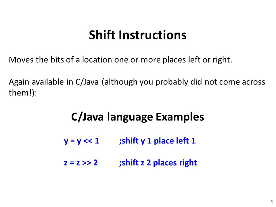 9 Shift Instructions Moves the bits of a location one or more places left or right.