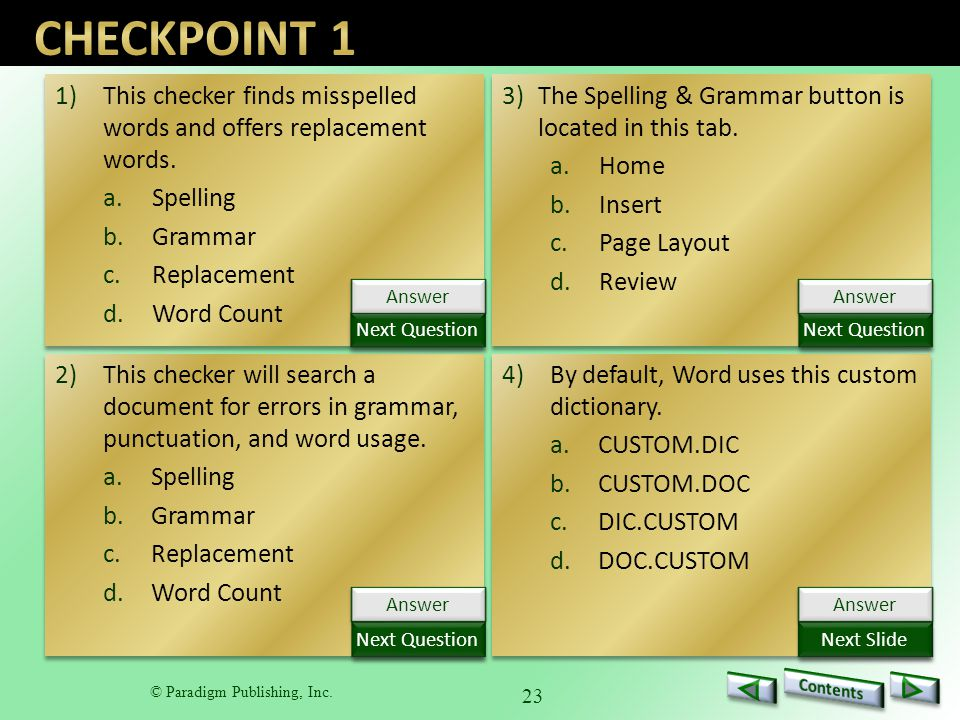 © Paradigm Publishing, Inc. 23 1)This checker finds misspelled words and offers replacement words.