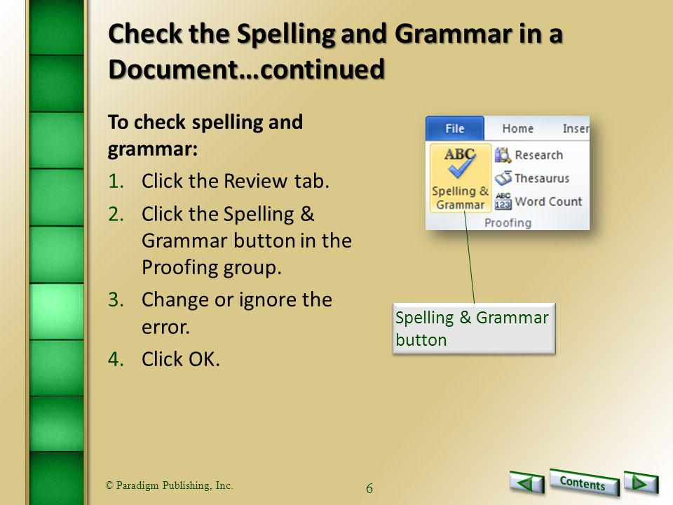 © Paradigm Publishing, Inc. 6 To check spelling and grammar: 1.Click the Review tab.