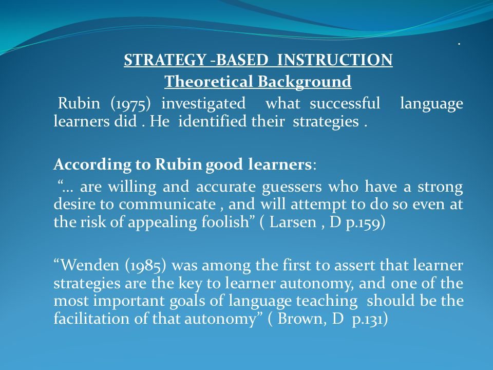 . STRATEGY -BASED INSTRUCTION Theoretical Background Rubin (1975) investigated what successful language learners did. He identified their strategies.