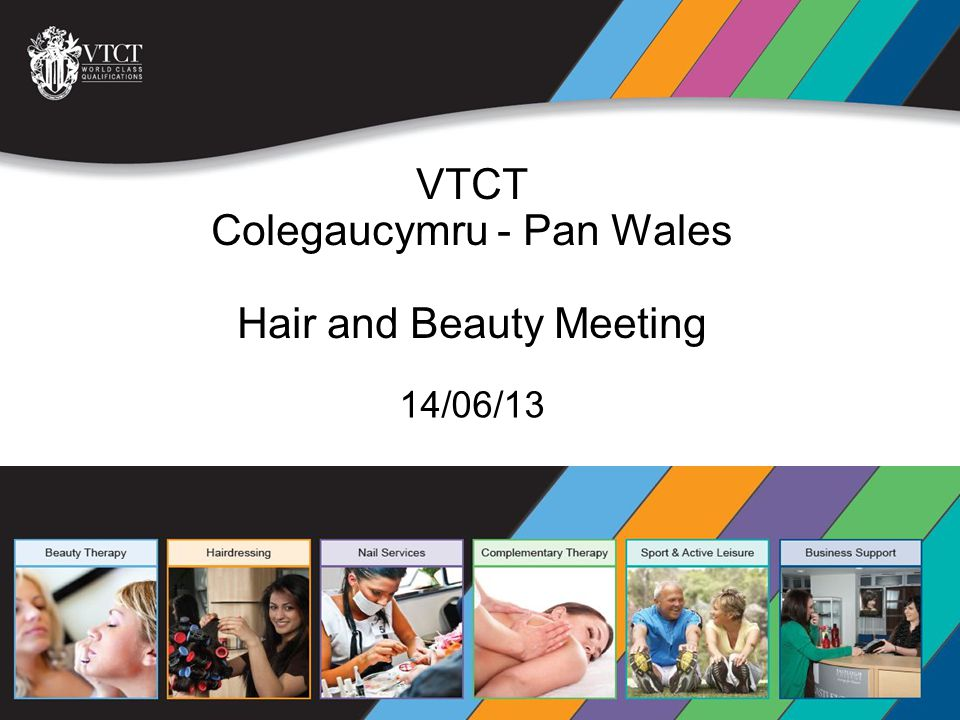 VTCT The Vocational Training Charitable Trust 14/06/13 VTCT Colegaucymru - Pan Wales Hair and Beauty Meeting