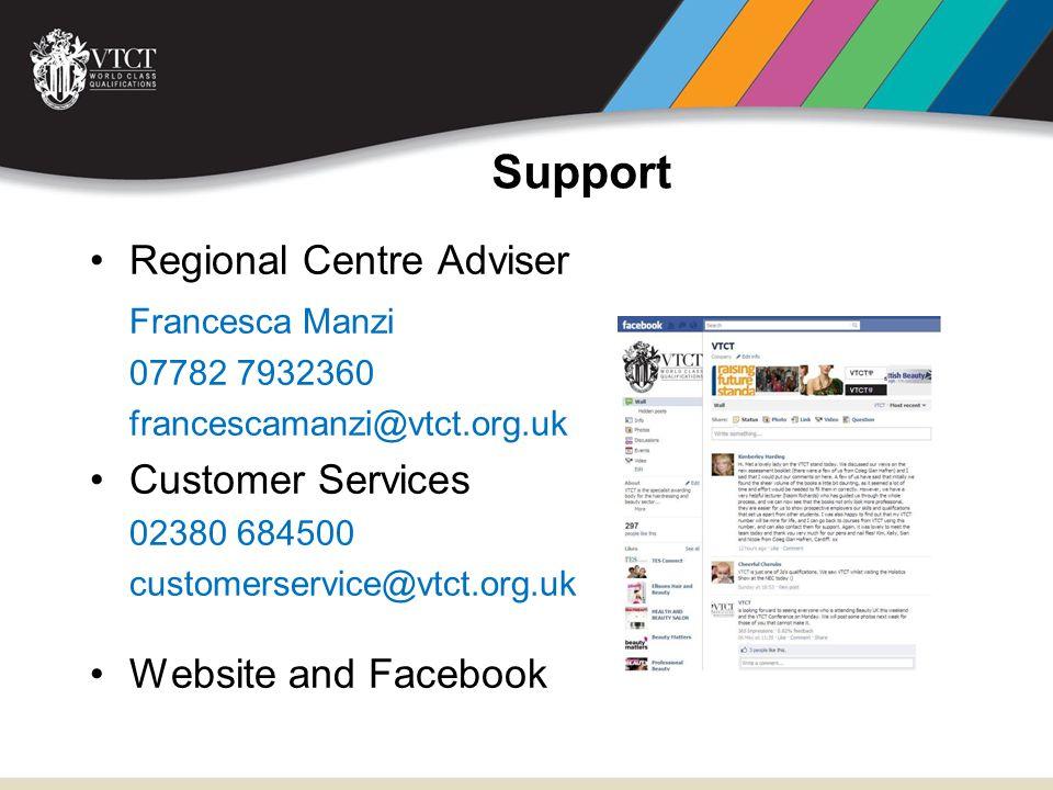 Regional Centre Adviser Francesca Manzi 07782 7932360 francescamanzi@vtct.org.uk Customer Services 02380 684500 customerservice@vtct.org.uk Website and Facebook Support