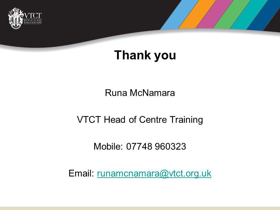 Runa McNamara VTCT Head of Centre Training Mobile: 07748 960323 Email: runamcnamara@vtct.org.ukrunamcnamara@vtct.org.uk Thank you