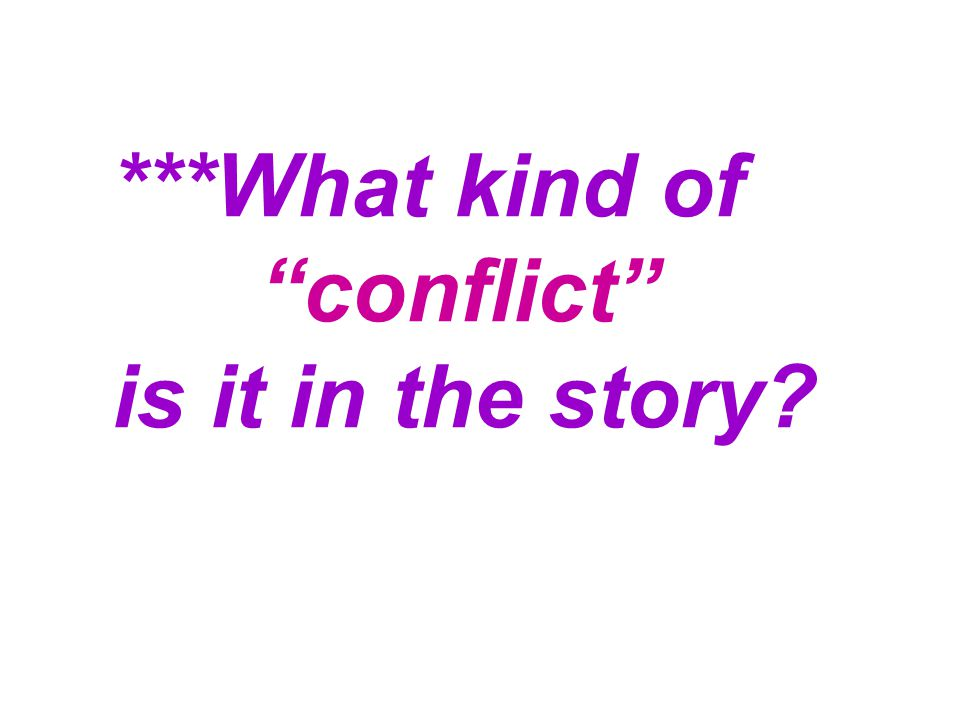 ***What kind of conflict is it in the story