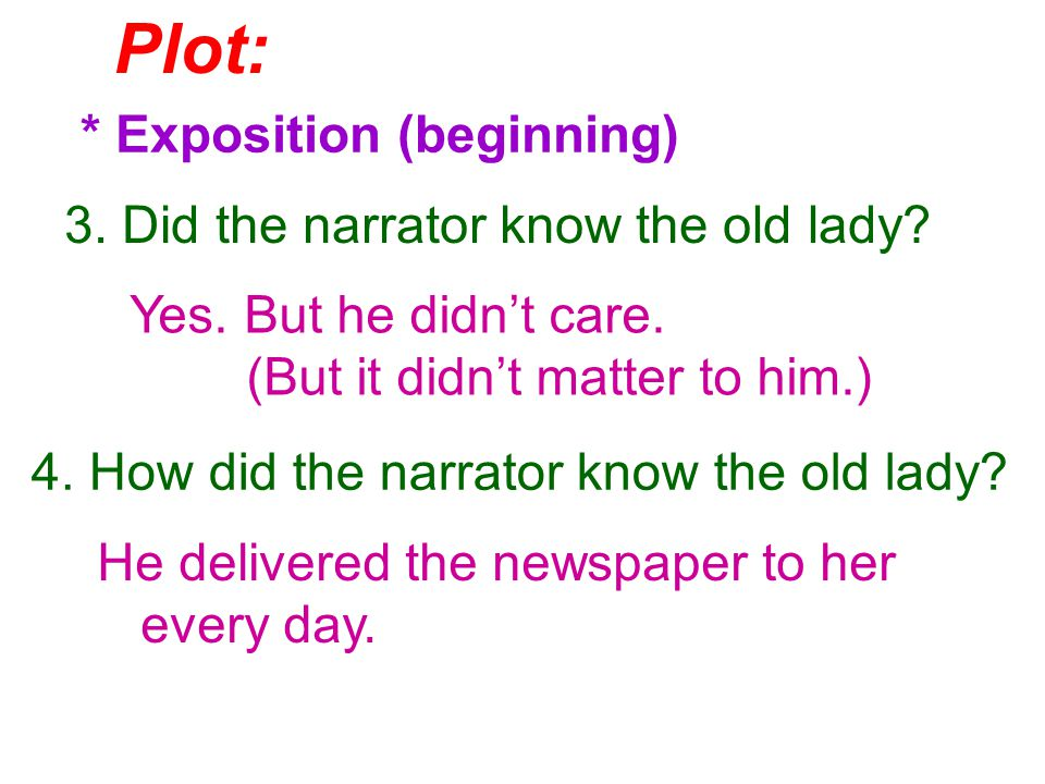 Plot: * Exposition (beginning) 3. Did the narrator know the old lady.