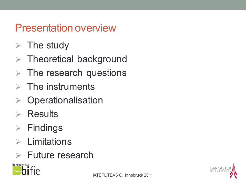 IATEFL/TEASIG, Innsbruck 2011 Presentation overview  The study  Theoretical background  The research questions  The instruments  Operationalisati