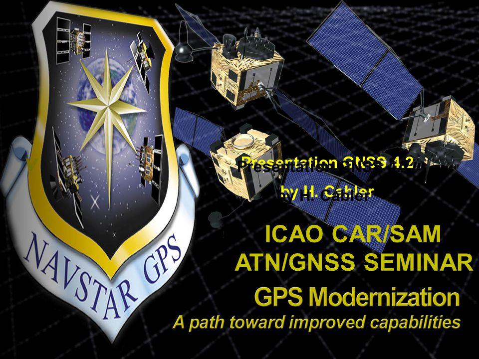 ICAO CAR/SAM ATN/GNSS SEMINAR Presentation GNSS 4.2 by H. Cabler Presentation GNSS 4.2 by H. Cabler