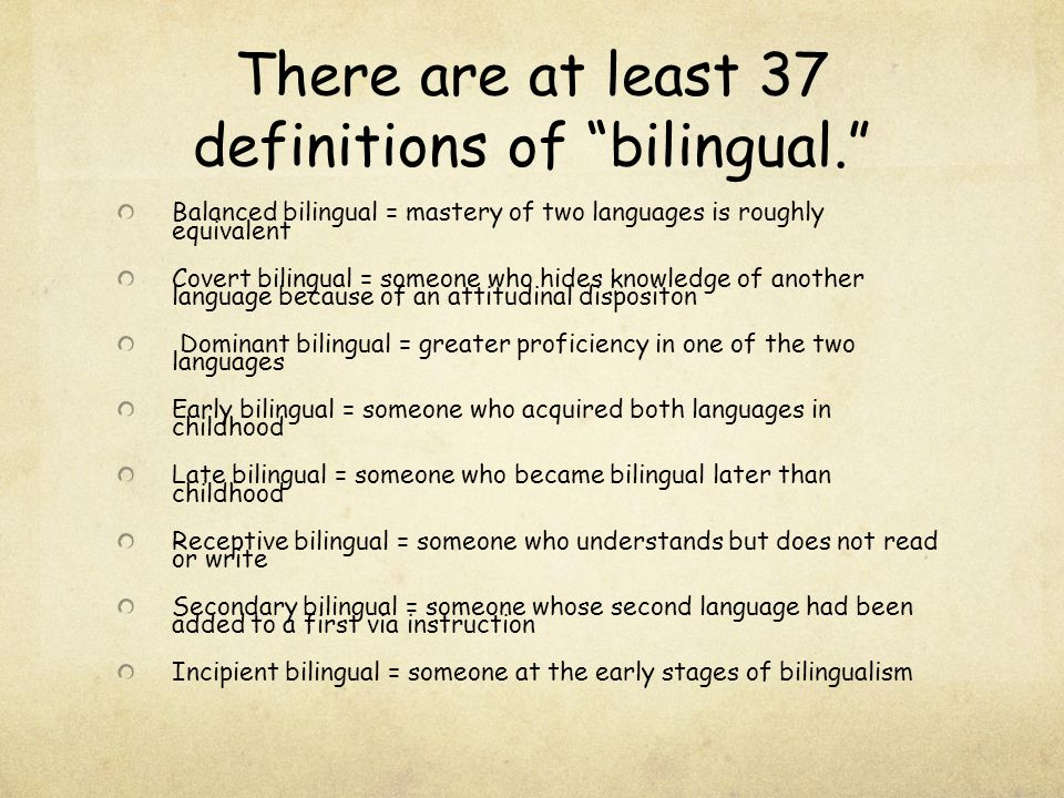 """There are at least 37 definitions of """"bilingual."""" Balanced bilingual = mastery of two languages is roughly equivalent Covert bilingual = someone who h"""