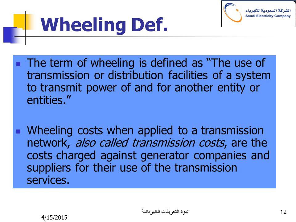 "4/15/2015 ندوة التعريفات الكهربائية 12 Wheeling Def. The term of wheeling is defined as ""The use of transmission or distribution facilities of a syste"
