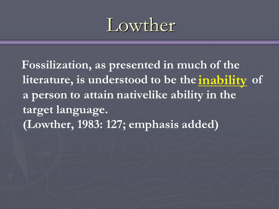 Fossilization, as presented in much of the literature, is understood to be the of a person to attain nativelike ability in the target language. (Lowth