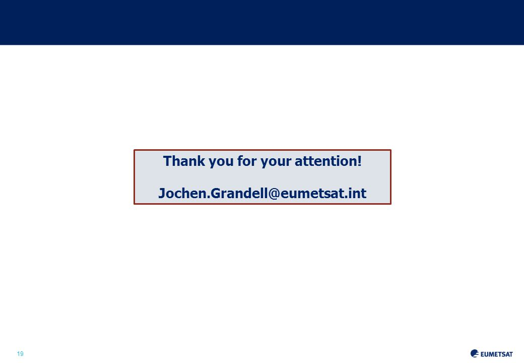 19 Thank you for your attention! Jochen.Grandell@eumetsat.int