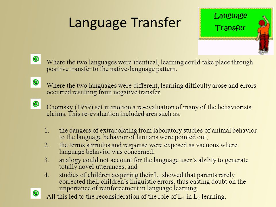 Language Transfer Where the two languages were identical, learning could take place through positive transfer to the native-language pattern. Where th